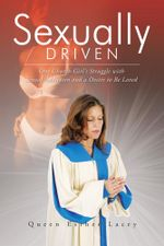 Sexually Driven : One Church Girl's Struggle with Sexual Addiction and a Desire to Be Loved - Queen Esther Lacey
