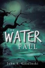 The Water Fall - John S. Goscinski