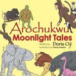 Arochukwu Moonlight Tales - Doris Oji