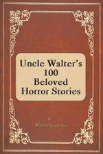 Uncle Walter's 100 Beloved Horror Stories - Walt Chepulis