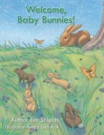 Welcome, Baby Bunnies! - Jim Shields