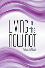 Living in the Now Not - Deborah Shaul
