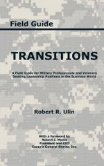Transitions : A Field Guide for Military Professionals and Veterans Seeking Leadership Positions in the Business World - Robert R. Ulin