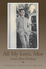 All My Love, Moe : Letters from Formosa - Theresa Mosier Larson