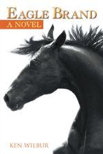 Eagle Brand : A Novel - Ken Wilbur