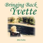 Bringing Back Yvette - John Gurley