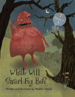 What Will Snarl Fig Be? / Nutsy and Her Tree : If a Tree Falls in the Woods, Did Snarl Fig Cause It or Nutsy Prevent It? - Heather Heckel