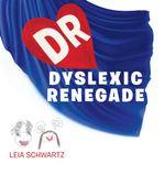 Dyslexic Renegade - Leia Schwartz