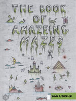 The Book of Amazeing Mazes - David A. Book Jr.