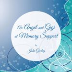 An Angel and Gigi at Memory Support - John Gurley