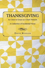 Thanksgiving : As Close to Grace as I Dare Venture: A Collection of Incidental Verse - David Kessler