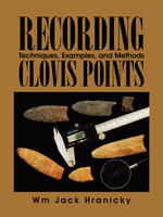 Recording Clovis Points : Techniques, Examples, and Methods - Wm Jack Hranicky RPA