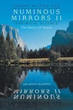 Numinous Mirrors II : Science--The Poetry of Nature - Robert Milton Ph.D.
