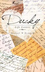 Ducky : Life Letters - Michael W Dymond