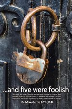 . . . And Five Were Foolish - D.D., Dr. Mike Gorrie B.Th.