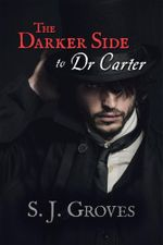 The Darker Side to Dr Carter - S. J. Groves