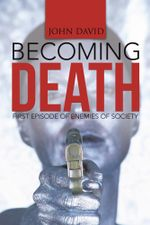 Becoming Death : First Episode of Enemies of Society - John David