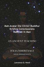 Mah-Avatar the Christ/ Buddha/Krishna Consciousness Manifest In Man - Lawrence D. Hood