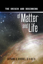 THE ORIGIN AND BEGINNING OF MATTER AND LIFE - B Th M Th, Alphons V. Versnel