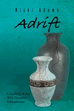 Adrift : Completely At Sea With Paranoid Schizophrenia - Nicki Adams