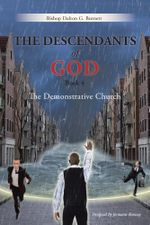 The Descendants of God Book 4 : The Demonstrative Church - Bishop Dalton G. Burnett