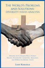 The World's Problems and Solutions : Diversity Issues Analysis: Dealing with Human Race, Human Rights, Philosophy, Scientific, Religious, and World Eco - Leon Kabasele