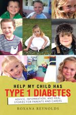 Help My Child Has Type 1 Diabetes : Advice, Information, and Real Stories for Parents and Carers - Roxana Reynolds