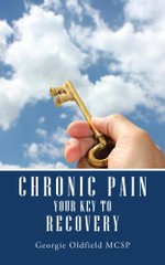 Chronic Pain : Your Key to Recovery - Georgie Oldfield McSp