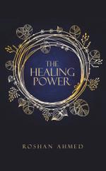 The Healing Power - Roshan Ahmed