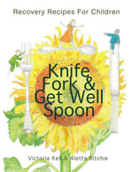 Knife, Fork & Get Well Spoon : Recovery Recipes for Children - Victoria Kell