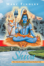 Finding Shiva : The 12 Jyoti Linga's and Mount Kilash Trek - Marc Findley