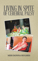Living in Spite of Cerebral Palsy - Miss Donna Hughes