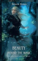 Beauty Behind the Mask : A Story with a Ring of Truth Through Regression - Melanie Brown