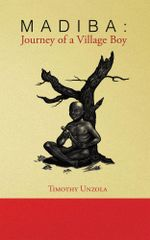 Madiba : Journey of a Village Boy - Timothy Unzola