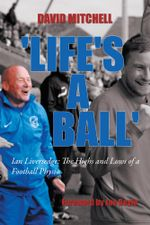 'Life's a Ball' : Ian Liversedge: The Highs and Lows of a Football Physio - David Mitchell