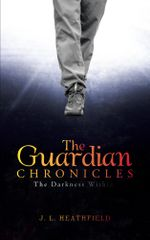The Guardian Chronicles : The Darkness Within - J. L. Heathfield