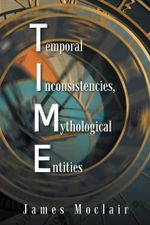 T.I.M.E : Temporal Inconsistencies, Mythological Entities - James Moclair