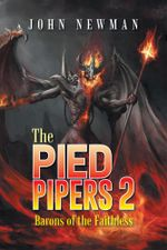 The Pied Pipers 2 : Barons of the Faithless - John Newman