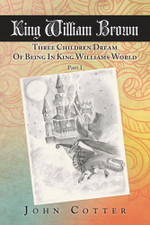 King William Brown : Three Children Dream of Being in King Williams World - John Cotter