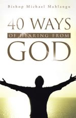 40 WAYS OF HEARING FROM GOD - Bishop Michael Mahlangu