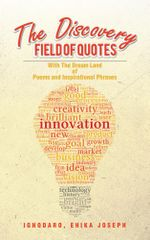 The Discovery Field of Quotes : With the Dream Land of Poems and Inspirational Phrases - Ehika Joseph Ighodaro