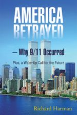 America Betrayed ? Why 9/11 Occurred : Plus, a Wake-Up Call for the Future - Richard Harman