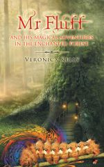 Mr Fluff and his magical adventures in the enchanted forest. - Veronica Kelly