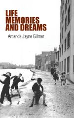 LIFE, MEMORIES AND DREAMS - Amanda Jayne Gilmer