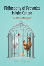Philosophy of Proverbs in Igbo Culture : The Chicken Metaphor - Francis Nwonwu