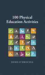 100 Phyiscal Education Activities - Denis O'Driscoll