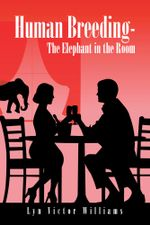 Human Breeding-The Elephant in the Room - Lyn Victor Williams