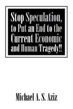 Stop Speculation, to Put an End to the Current Economic and Human Tragedy!! - Michael A. S. Aziz