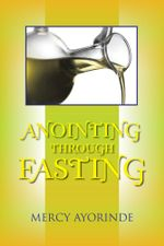 Anointing Through Fasting - Mercy Ayorinde