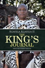 The King's Journal : From the Horse's Mouth - Kgafela Kgafela II